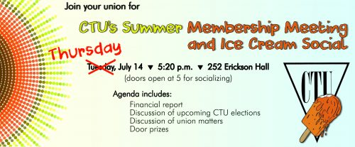CTU Membership Meeting is Thursday, July 14, 520 Erickson Hall. Meeting starts at 5:20 but doors open at 5 for socializing.  Meeting includes our annual ice cream social.